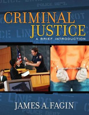 Criminal Justice: A Brief Introduction - Fagin, James A