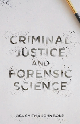 Criminal Justice and Forensic Science: A Multidisciplinary Introduction - Smith, Lisa, and Bond, John