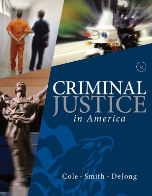 Criminal Justice in America - Cole, George F, and Smith, Christopher E, and DeJong, Christina