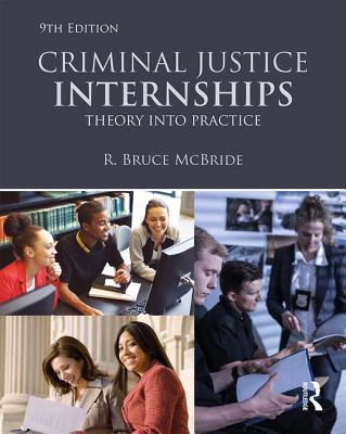 Criminal Justice Internships: Theory Into Practice - McBride, R Bruce