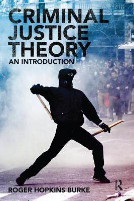 Criminal Justice Theory: An Introduction - Burke, Roger Hopkins