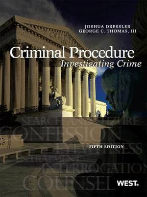 Criminal Procedure: Investigating Crime - Dressler, Joshua, and Thomas, Geroge