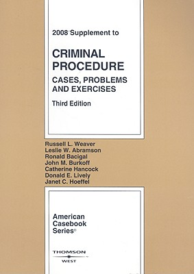Criminal Procedure Supplement: Cases, Problems & Exercises - Weaver, Russell L, and Abramson, Leslie W, and Bacigal, Ronald J