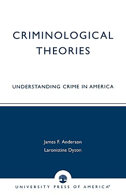 Criminological Theories: Understanding Crime in America - Anderson, James F, and Dyson, Laronistine