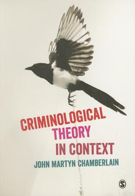 Criminological Theory in Context: An Introduction - Chamberlain, John Martyn