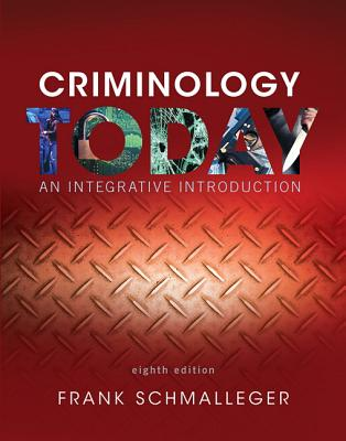 Criminology Today: An Integrative Introduction - Schmalleger, Frank