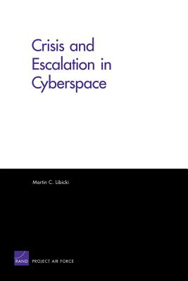 Crisis and Escalation in Cyberspace - Libicki, Martin L