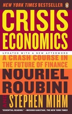 Crisis Economics: A Crash Course in the Future of Finance - Roubini, Nouriel