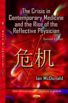 Crisis in Contemporary Medicine and the Rise of the Reflective Physician - McDonald, Ian