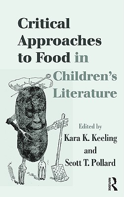 Critical Approaches to Food in Children's Literature - Kara, Keeling
