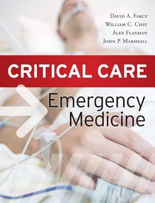 Critical Care Emergency Medicine - Farcy, David, MD, and Chiu, William, and Flaxman, Alex
