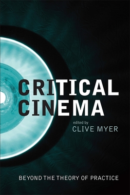 Critical Cinema: Beyond the Theory of Practice - Myer, Clive (Editor), and Nichols, Bill (Foreword by)