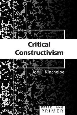Critical Constructivism Primer - Kincheloe, Joe L, Professor