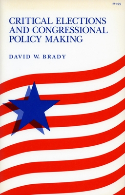 Critical Elections and Congressional Policy Making - Brady, David W