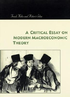 Critical Essay on Modern Macroeconomic Theory - Hahn, Frank, and Solow, Robert M