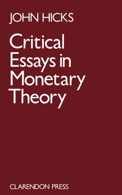Critical Essays in Monetary Theory - Hicks, J R
