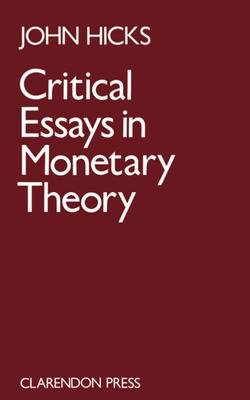 Critical Essays in Monetary Theory - Hicks, J R