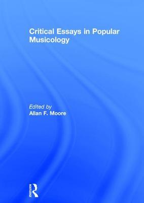 Critical Essays in Popular Musicology - Moore, Allan F (Editor)