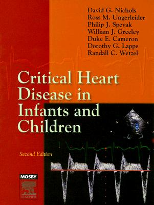 Critical Heart Disease in Infants and Children - Ungerleider, Ross M, MD, and Nichols, David G, and Spevak, Philip J