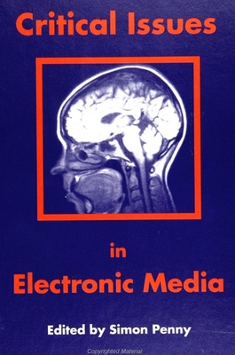 Critical Issues in Electronic Media - Penny, Simon (Editor)