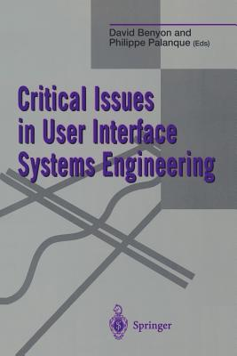 Critical Issues in User Interface Systems Engineering - Benyon, David (Editor), and Palanque, Philippe (Editor)