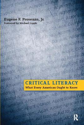 Critical Literacy: What Every American Ought to Know - Provenzo, Eugene F, Dr., and Apple, Michael W