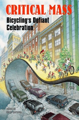 Critical Mass: Bicycling's Defiant Celebration - Carlsson, Chris (Editor)
