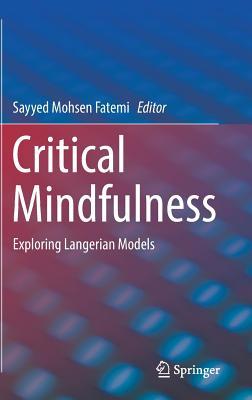 Critical Mindfulness: Exploring Langerian Models - Fatemi, Sayyed Mohsen (Editor)