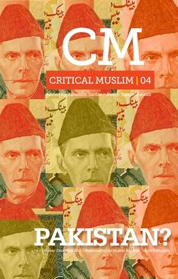Critical Muslim 04: Pakistan?: Pakistan? - Sardar, Ziauddin (Editor), and Yassin-Kassab, Robin (Editor)