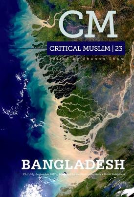 Critical Muslim 23: Bangladesh - Sardar, Ziauddin (Editor)