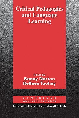 Critical Pedagogies and Language Learning - Norton, Bonny, Professor (Editor), and Toohey, Kelleen, Professor (Editor)