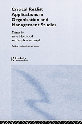 Critical Realist Applications in Organisations and Management Studies - Fleetwood, S