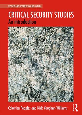 Critical Security Studies: An Introduction - Peoples, Columba, and Vaughan-Williams, Nick