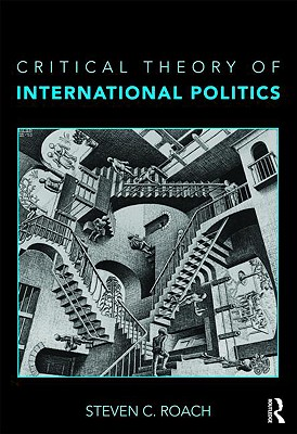 Critical Theory of International Politics - Roach, Steven C (University of South