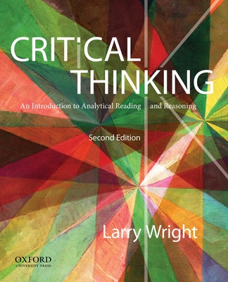 Critical Thinking: An Introduction to Analytical Reading and Reasoning - Wright, Larry