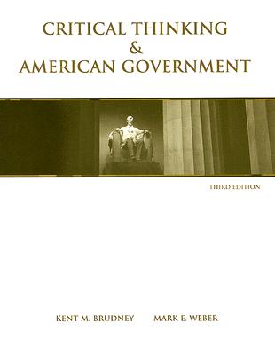 Critical Thinking and American Government - Brudney, Kent M, and Weber, Mark E