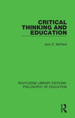 Critical Thinking and Education - McPeck, John E