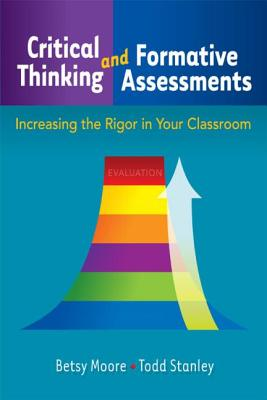 Critical Thinking and Formative Assessments: Increasing the Rigor in Your Classroom - Moore, Betsy