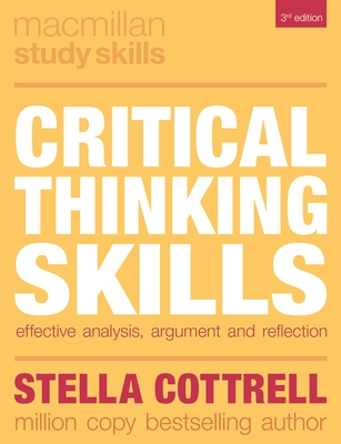 Critical Thinking Skills: Effective Analysis, Argument and Reflection - Cottrell, Stella