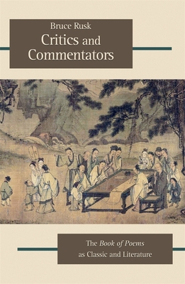 Critics and Commentators: The Book of Poems as Classic and Literature - Rusk, Bruce