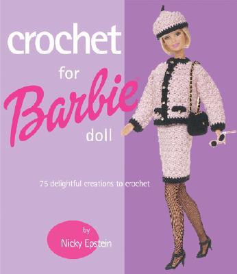 Crochet for Barbie Doll: 75 Delightful Creations to Crochet - Epstein, Nicky