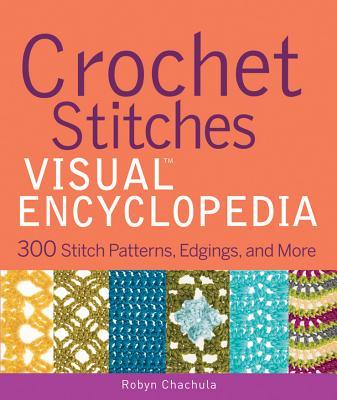 Crochet Stitches Visual Encyclopedia - Chachula, Robyn