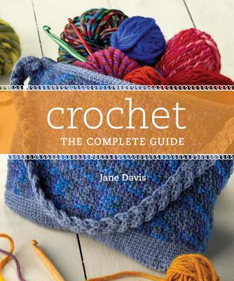 Crochet: The Complete Guide - Davis, Jane