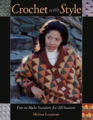 Crochet with Style: Fun-To-Make Sweaters for All Seasons - Leapman, Melissa