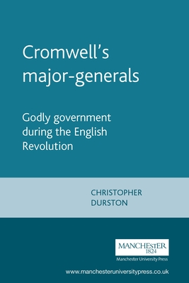 Cromwells Major-Generals: Godly Government During the English Revolution - Durston, Christopher