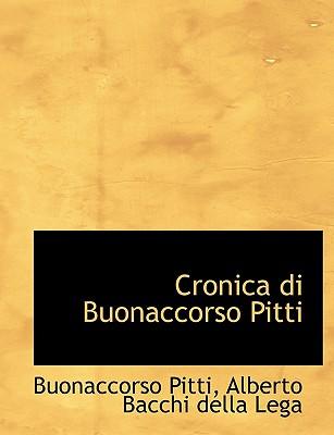 Cronica Di Buonaccorso Pitti - Pitti, Buonaccorso, and Bacchi Della Lega, Alberto
