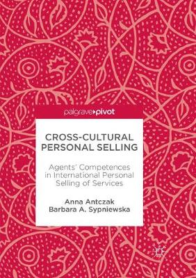 Cross-Cultural Personal Selling: Agents' Competences in International Personal Selling of Services - Antczak, Anna, and Sypniewska, Barbara A