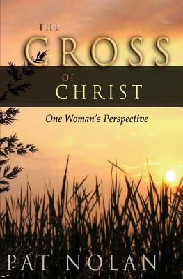 Cross of Christ: One Woman's Perspective - Nolan, Pat