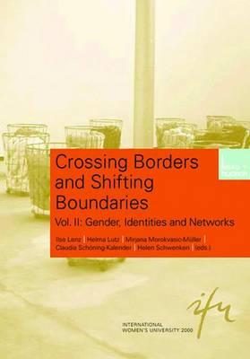 Crossing Borders and Shifting Boundaries: Vol. II: Gender, Identities and Networks - Lenz, Ilse (Editor), and Lutz, Helma (Editor), and Morokvasic-Müller, M (Editor)