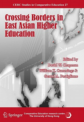Crossing Borders in East Asian Higher Education - Chapman, David W. (Editor), and Cummings, William K. (Editor), and Postiglione, Gerard A. (Editor)